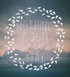 Nothing Gold Can Stay I Art Print