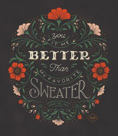 Lettering with Florals by Colleen Tracey of Lore Creative Co titled You Fit Me Better than my Favorite Sweater Typography Quotes, Graphic Design Typography, Lettering Design, Typography Letters, Typography Poster, T Shirt Logo Design, Retro Typography, Types Of Lettering, Brush Lettering