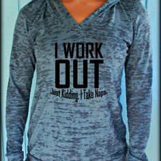 Womens Funny Workout Hoodie. I Workout Just Kidding I Take Naps. Cute Motivational Quote. Workout Clothing.