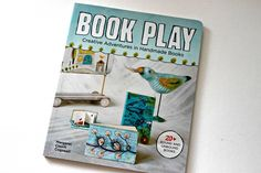 Book Play: Creative Adventures in Handmade Books - Literally Inspired