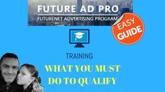 FUTUREADPRO TRAINING WHAT YOU MUST DO TO QUALIFY