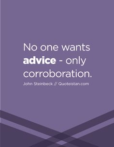 No one wants advice - only corroboration. Advice Quotes, Life Quotes, Law Of Attraction Quotes, Motivation, Teamwork, Be Yourself Quotes, Quote Of The Day, Fitness, Inspirational Quotes