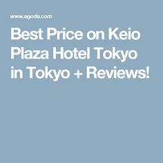 Best Price on Keio Plaza Hotel Tokyo in Tokyo + Reviews!