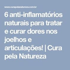 6 anti-inflamatórios naturais para tratar e curar dores nos joelhos e articulações! | Cura pela Natureza Health And Wellness, Health Tips, Health Fitness, Diabetes, Natural Medicine, Natural Cures, Food Hacks, The Cure, Food And Drink
