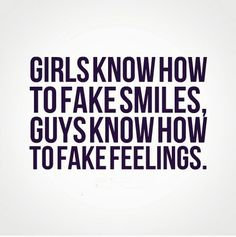 Girls know how to fake smiles, guys know how to fake feelings. #smile #relationships #quotes