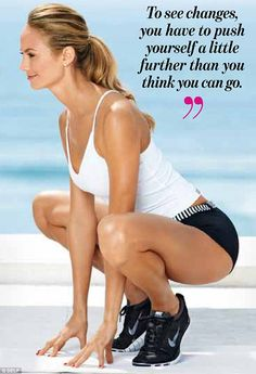To see changes, you have to push yourself a little further than you think you can go -Stacy Keibler-
