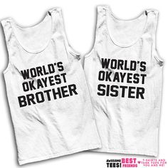 World's Okayest Brother World's Okayest Sister / We've got hundreds of matching designs for you and your siblings! Check out our 3 way BFF shirts, grab a funny sarcastic tee or find the perfect gift for mom! Our shirts are guaranteed to make you laugh out loud!