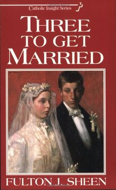 Three to Get Married by Fulton J. Sheen,http://www.amazon.com/dp/0933932871/ref=cm_sw_r_pi_dp_WEEvsb16TWXMVA99