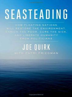 Seasteading: How Floating Nations Will Restore the Environment, Enrich the Poor, Cure the Sick, and Liberate Humanity from Politicians by Joe Quirk - Free Press Planet Ocean, Planet Earth, Oil Platform, Marine Engineering, Books To Read Online, Online Library, Read Books, Ocean City, Politicians