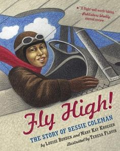 The Story of Bessie Coleman - anul 2002 Categoria Cărți ilustrate - Non-ficțiune Autori: Louise Borden și Mary Kay Kroeger Ilustrator: Teresa Flavin Black History Month, Mary Kay, Bessie Coleman, American Children, American Women, American Baby, Thing 1, History Projects, Children's Literature
