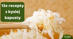 Práve v zimnom obodbí, kedy nie je dostatok čerstvej sezónnej zeleniny, korá nie je dovezená a umelo vypestovaná, by sme mali jesť recepty z kyslej kapusty.