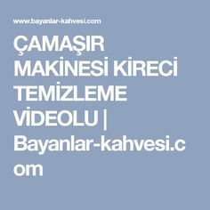 ÇAMAŞIR MAKİNESİ KİRECİ TEMİZLEME VİDEOLU   Bayanlar-kahvesi.com