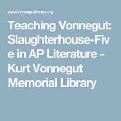 Teaching Vonnegut: Slaughterhouse-Five in AP Literature - Kurt Vonnegut Memorial Library