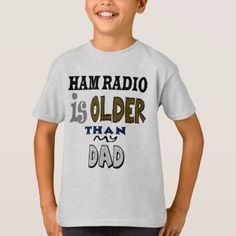 #funny - #Ham Radio Is Older Than My Dad T-shirt