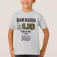 #funny - #Ham Radio Is Older Than My Dad T-shirt