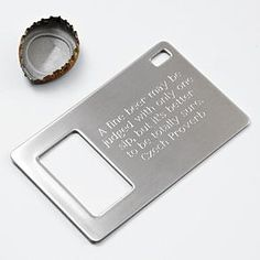"""personalizable wallet/pocket bottle opener...quote, """"a fine beer may only be judged with only one sip, but it's better to be to totally sure."""""""