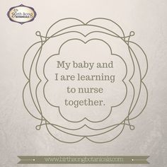 "Breastfeeding Affirmation: "" My baby and I are learning to nurse together"" https://www.birthsongbotanicals.com/products/nursing-nectar-breastfeeding-tea"