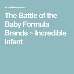 The Battle of the Baby Formula Brands ~ Incredible Infant