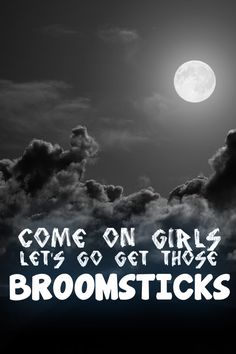 If it's Full Moon.... Come in girls.. Ho get those broomsticks! #20witches