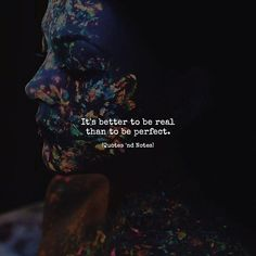 It's better to be real than to be perfect. via (http://ift.tt/2trT4zb)