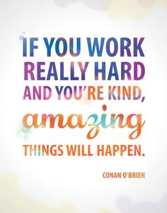 If You Work Really Hard And You're Kind, Amazing Things Will Happen - Conan…
