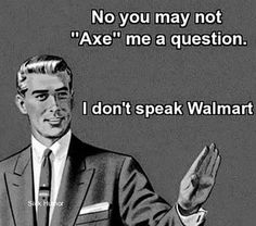 "I'm not ""axe "" in you that . Lol"