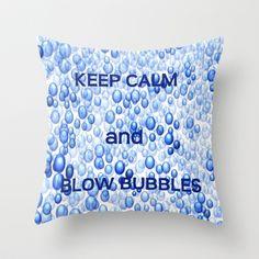 KEEP CALM & BLOW BUBBLES Throw Pillow by RokinRonda - $20.00