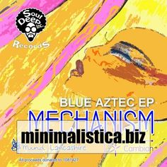Mechanism - Blue Aztec EP - http://minimalistica.biz/house/mechanism-blue-aztec-ep/