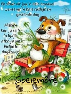 Morning Greetings Quotes, Good Morning Messages, Good Morning Wishes, Good Morning Quotes, Christian Greetings, Lekker Dag, Afrikaanse Quotes, Goeie More, Happy Birthday Greetings