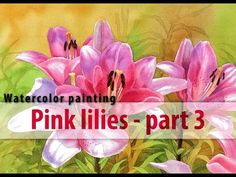 ▶ Watercolor painting - Pink lilies - PART 3 - YouTube