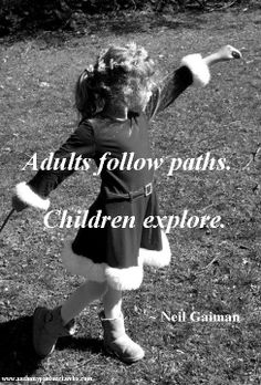 "Neil Gaiman quote ""Adults follow paths.  Children explore."" photo by Anthony Paolucci"