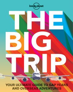 Lonely Planet's The Big Trip is one of the best travel resources for those who are planning a gap year overseas.
