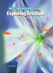 Exploring Creation With Botany -- Young Explorer Series (Young Explorer (Apologia Educational Ministries)): Jeannie Fulbright: 9781932012491: Amazon.com: Books