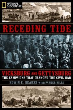 Receding Tide: Vicksburg and Gettysburg: The Campaigns That Changed the Civil War by Edwin C. Bearss. $20.92. 400 pages. Author: Edwin C. Bearss. Publisher: National Geographic (May 18, 2010)