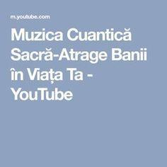 Muzica Cuantică Sacră-Atrage Banii în Viața Ta - YouTube