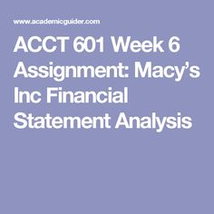 ACCT 601 Week 6 Assignment: Macy's Inc Financial Statement Analysis