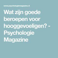 Wat zijn goede beroepen voor hooggevoeligen? - Psychologie Magazine