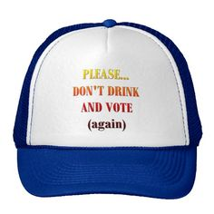 Dont Drink and Vote    ---> Affiliates/Associates Pay VERY CLOSE Attention -- Sleepy Pete's Zazzle Store has over 1600 successful, proven designs! http://www.zazzle.com/tutuzdad?rf=238854261522942078    #zazzle #humor