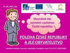 POLOHA ČESKÉ REPUBLIKY A JEJÍ OBYVATELSTVO VY_05_Vla4_13p Všeználek Vás seznámí s polohou České republiky Inovativní metody v prvouce, vlastivědě a zeměpisu,