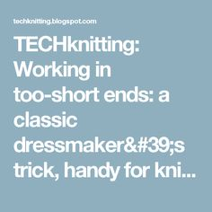 TECHknitting: Working in too-short ends: a classic dressmaker's trick, handy for knitters