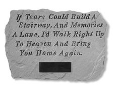If tears could build a stairway - Memorial Garden Stone