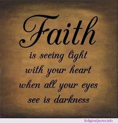 Faith Quotes From The Bible | Faith is seeing light with your heart when all your eyes see is ...
