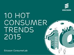 Ericsson ConsumerLab: 10 hot consumer trends of 2015 report by Ericsson  via slideshare