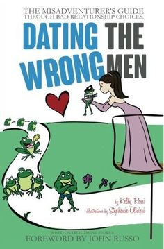 Dating the Wrong Men: The Misadventurer's Guide Through Bad Relationship Choices. Paperback – August 6, 2014 by Kelly A Rossi