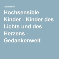 Hochsensible Kinder - Kinder des Lichts und des Herzens - Gedankenwelt