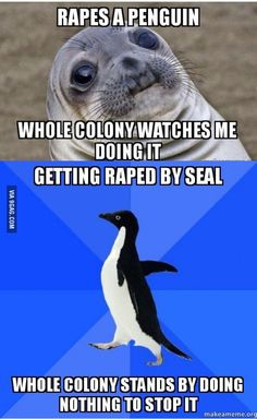 I recently learned that seals rape penguins and occasionally will eat them afterwards.