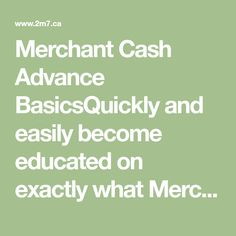 Merchant Cash Advance BasicsQuickly and easily become educated on exactly what Merchant Cash Advancesare and how they can immediately help your business.