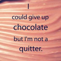 I could give up chocolate but I'm not a quitter - Funny quote on giving up chocolate. Never quit chocolate when it comes to baking! Chocolate Lindt, Chocolate Quotes, I Love Chocolate, Chocolate Humor, Chocolate Heaven, Chocolate Lovers, Chocolate Party, Chocolate Dreams, Chocolate Delight