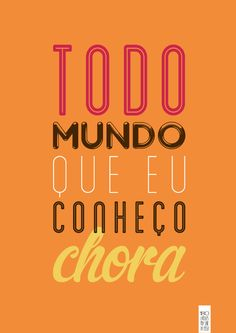Todo mundo que eu conheço chora Be A Nice Human, Favorite Words, More Than Words, Art Quotes, Quotations, Typography, 180, Posters, Tim Maia