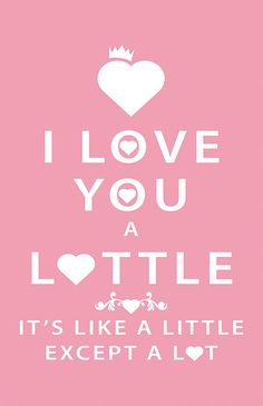 I love you a lottle, its like a little except a lot.
